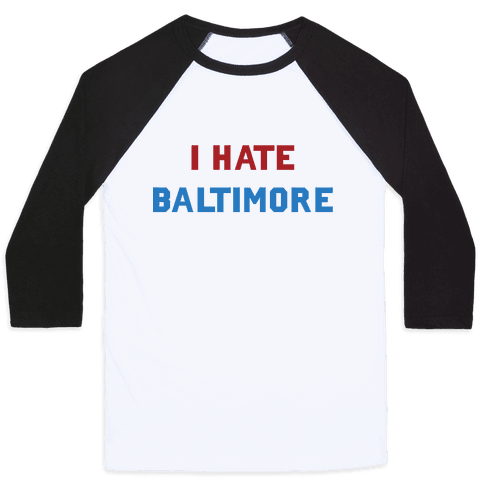 I Hate Baltimore Baseball Tee