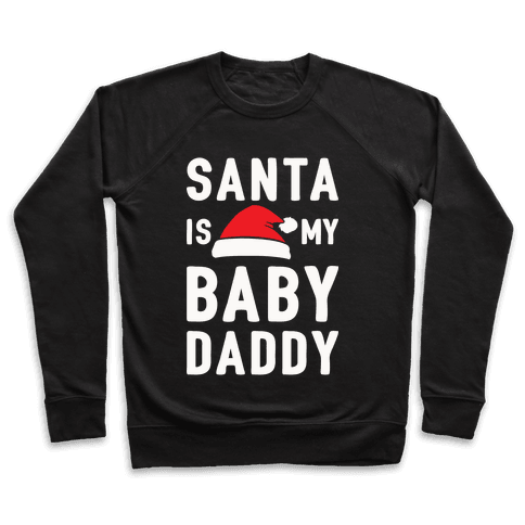 Santa Is My Baby Daddy Pullover