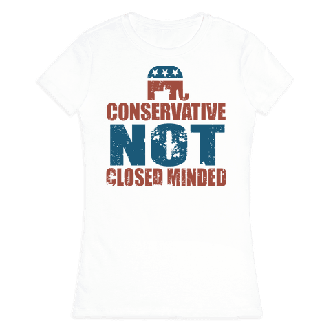 Conservative Not Closed Minded Womens T-Shirt