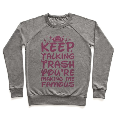 Keep Talking Trash You're Making Me Famous Pullover