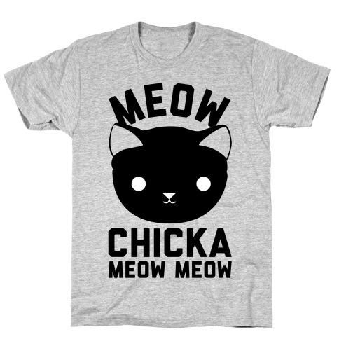 Meow Chicka Meow Meow T-Shirt