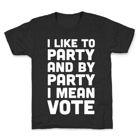 I Like To Party And By Party I Mean Vote Kids T-Shirt