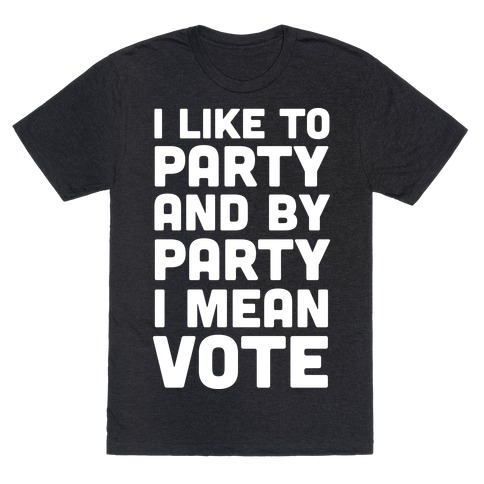 I Like To Party And By Party I Mean Vote Mens T-Shirt