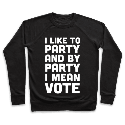 I Like To Party And By Party I Mean Vote Pullover