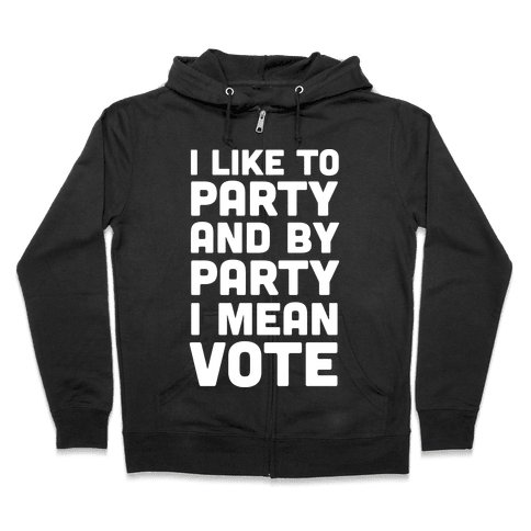 I Like To Party And By Party I Mean Vote Zip Hoodie