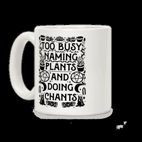 Too Busy Naming Plants And Doing Chants Coffee Mug