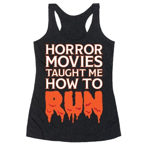 Horror Movies Taught Me How To RUN Racerback Tank Top