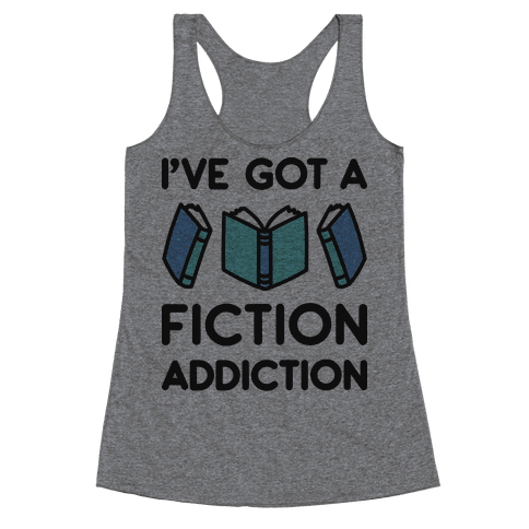 I've Got A Fiction Addiction Racerback Tank Top