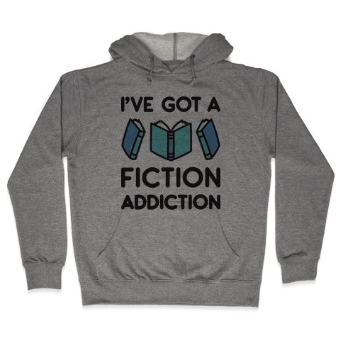 I've Got A Fiction Addiction Hooded Sweatshirt