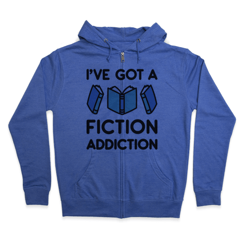 I've Got A Fiction Addiction Zip Hoodie