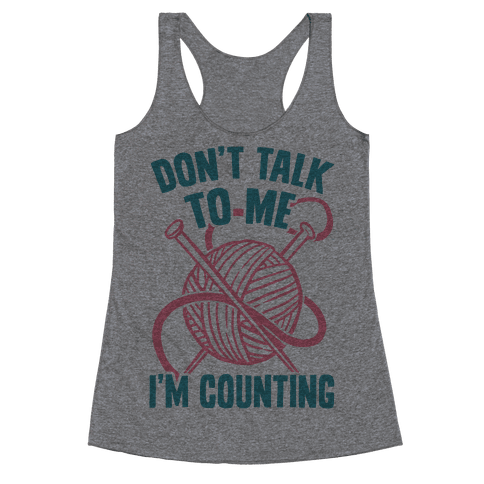 Don't Talk to Me I'm Counting Racerback Tank Top