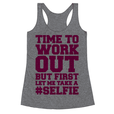 Time To Work Out But First Let Me Take A Selfie Racerback Tank Top