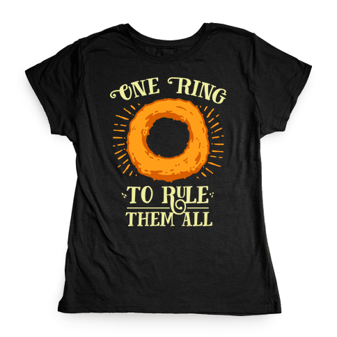 One Onion Ring to Rule Them All Womens T-Shirt