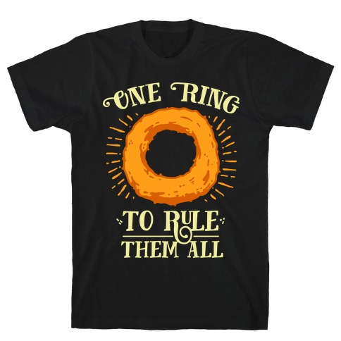 One Onion Ring to Rule Them All T-Shirt