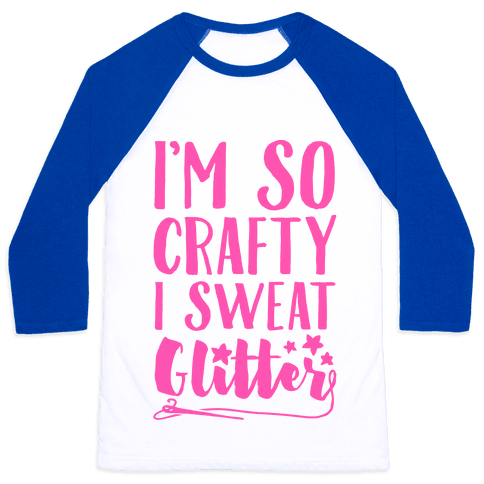 I'm So Crafty I Sweat Glitter Baseball Tee