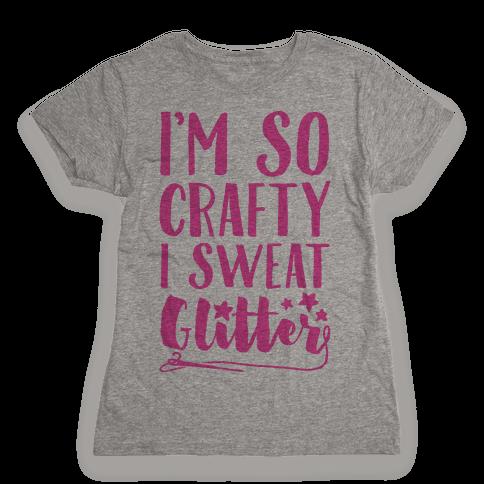 I'm So Crafty I Sweat Glitter Womens T-Shirt