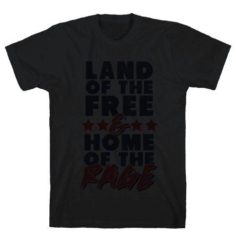 Land Of The Free Home Of The Rage Mens T-Shirt