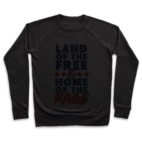 Land Of The Free Home Of The Rage Pullover