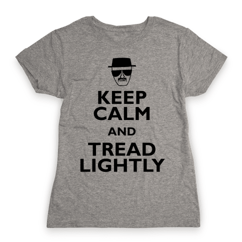 Keep Calm And Tread Lightly Womens T-Shirt