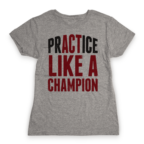 Practice (Act) Like A Champion Womens T-Shirt