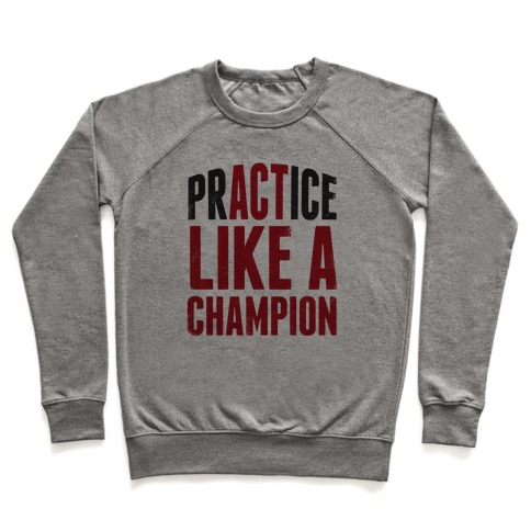 Practice (Act) Like A Champion Pullover