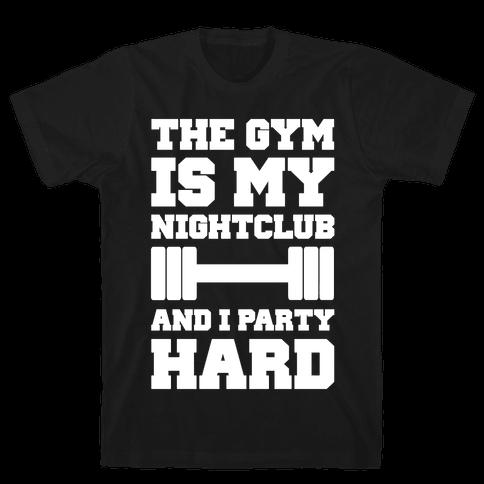 The Gym Is My Nightclub Mens T-Shirt