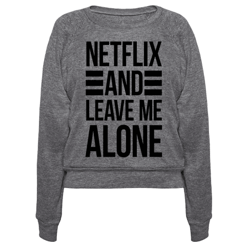 Netflix And Leave Me Alone
