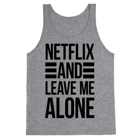 Netflix And Leave Me Alone Tank Top