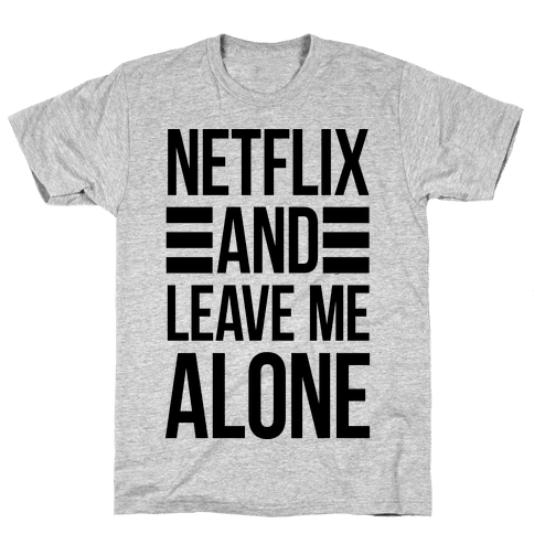 Netflix And Leave Me Alone Mens T-Shirt