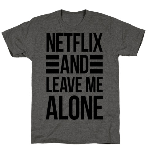 Netflix And Leave Me Alone T-Shirt