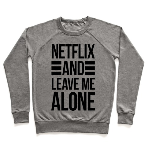 Netflix And Leave Me Alone Pullover