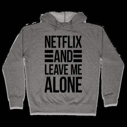 Netflix And Leave Me Alone Hooded Sweatshirt