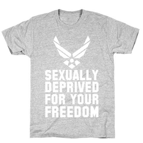 Sexually Deprived For Your Freedom (Air Force) T-Shirt