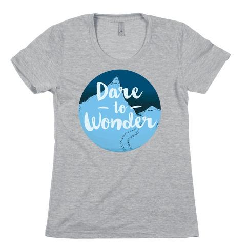 Dare To Wonder Womens T-Shirt