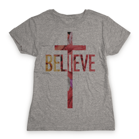 Believe (Floral) Womens T-Shirt