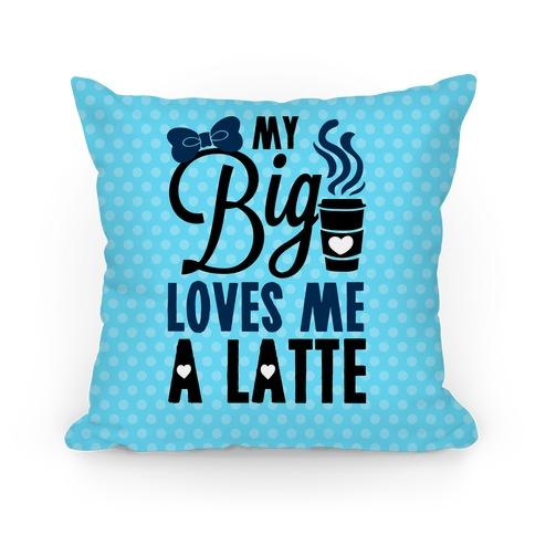 My Big Loves Me A Latte Pillow
