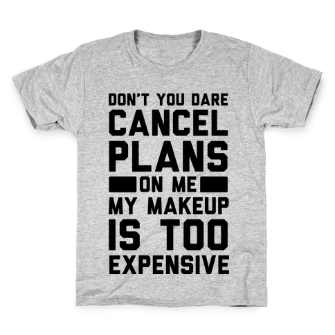 Don't You Dare Cancel Plans On Me My Makeup Is Too Expensive  Kids T-Shirt