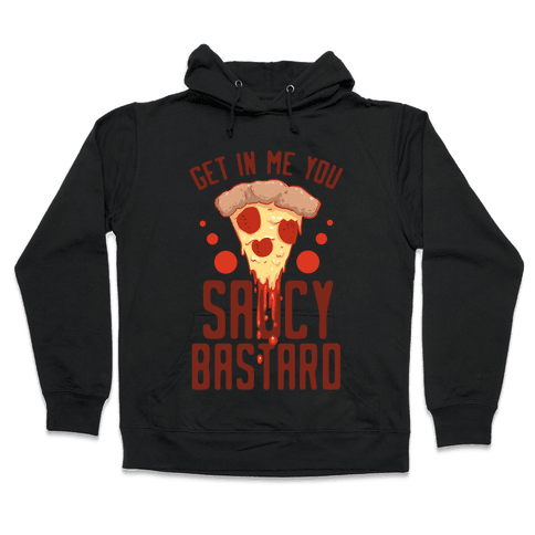 Get In Me You Saucy Bastard Hooded Sweatshirt