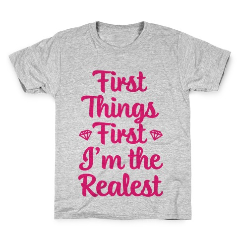First Things First I'm The Realest Kids T-Shirt