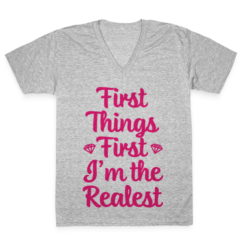 First Things First I'm The Realest V-Neck Tee Shirt