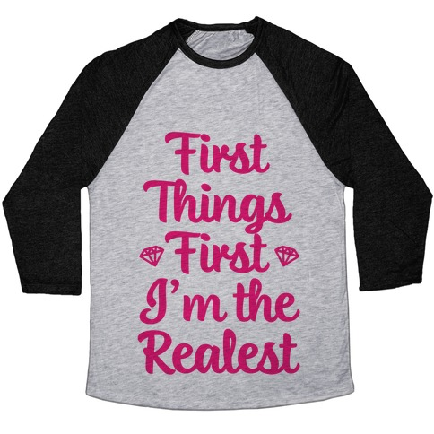 First Things First I'm The Realest Baseball Tee