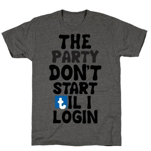 The Party Don't Start Til I Login T-Shirt