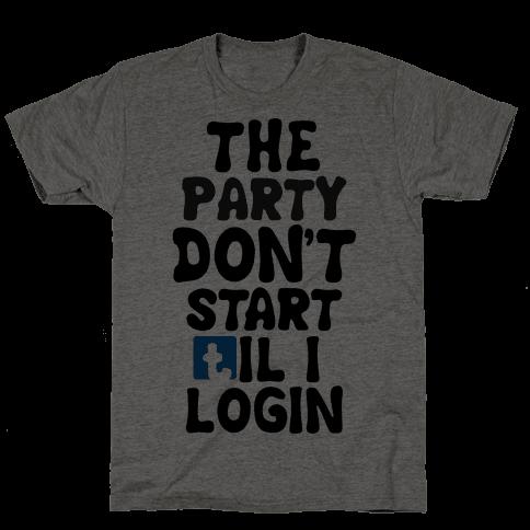 The Party Don't Start Til I Login