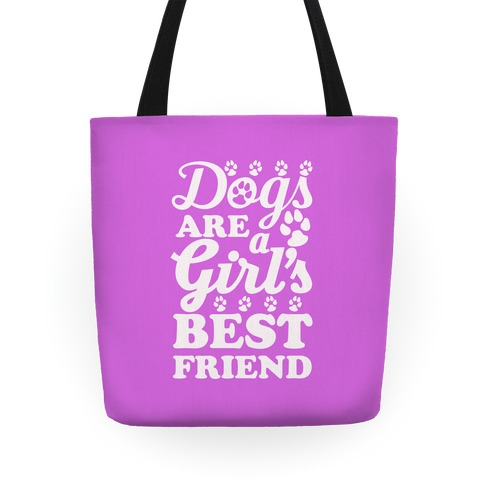 Dogs Are A Girls Best Friend Tote