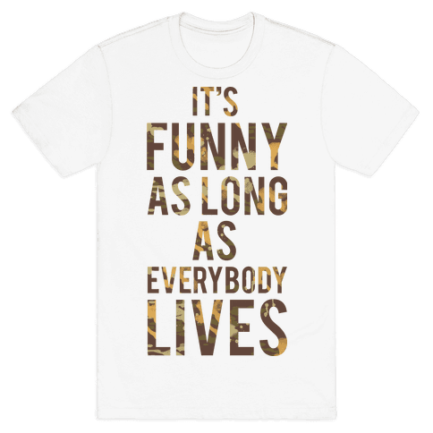 As Long as Everybody Lives Mens T-Shirt