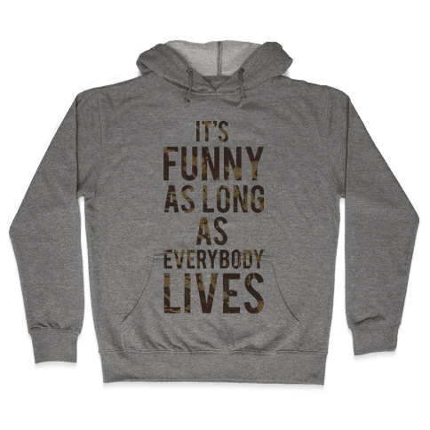 As Long as Everybody Lives Hooded Sweatshirt