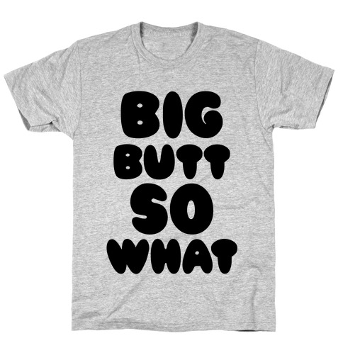 Big Butt So What T-Shirt