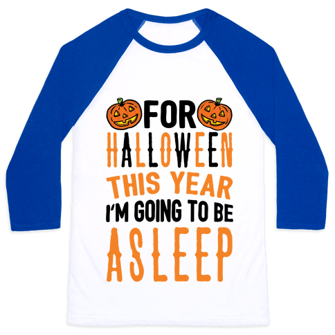 For Halloween This Year I'm Going To Be Asleep Baseball Tee
