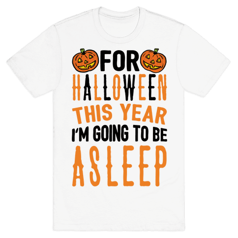 For Halloween This Year I'm Going To Be Asleep Mens T-Shirt