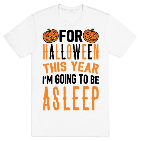For Halloween This Year I'm Going To Be Asleep T-Shirt